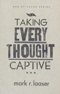 Taking Every Thought Captive  -     By: Mark R. Laaser