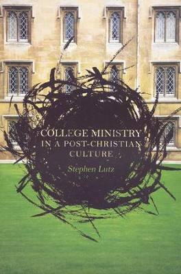 College Ministry in a Post-Christian Culture  -     By: Stephen Lutz