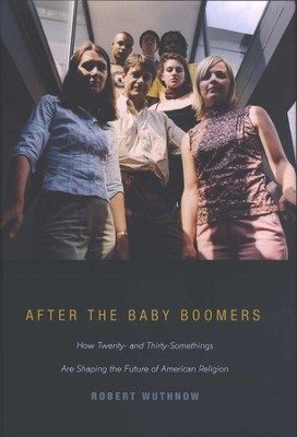 After the Baby Boomers: How Twenty- & Thirty-Somethings Are Shaping the Future of American Religion  -     By: Robert Wuthnow