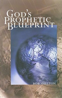 God's Prophetic Blueprint   -     By: Bob Shelton