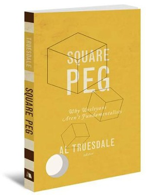 Square Peg: Why Wesleyans Aren't Fundamentalists  -     By: Al Truesdale