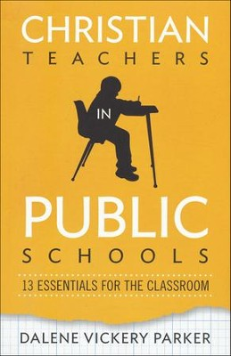 Christian Teachers in Public Schools: 13 Essentials for the Classroom  -     By: Dalene Vickery Parker