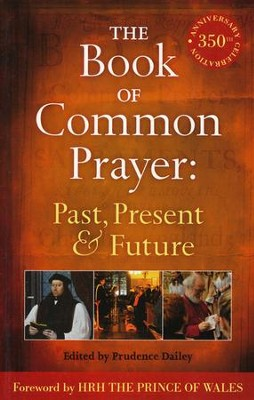 The Book of Common Prayer: Past, Present and Future: A 350th Anniversary Celebration  -     Edited By: Prudence Dailey     By: Edited by Prudence Dailey