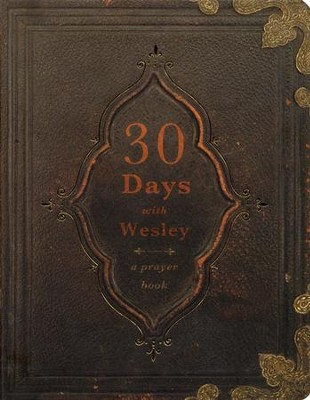 30 Days with Wesley: A Prayer Book  -     By: Richard Buckner