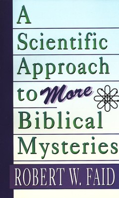 A Scientific Approach to More Biblical Mysteries   -     By: Robert Faid