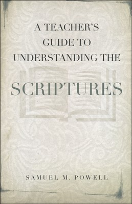 A Teacher's Guide to Understanding the Scriptures  -     By: Samuel M. Powell