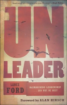 Unleader: Reimagining Leadership . . . and Why We Must   -     By: Lance Ford