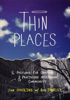 Thin Places: Six Postures for Creating and Practicing Missional Community  -     By: Jon Huckins, Rob Yackley