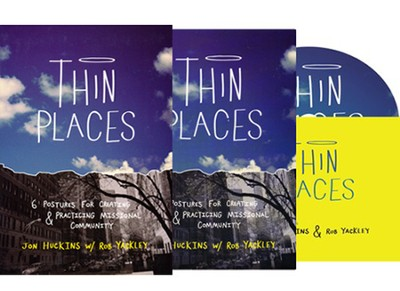 Thin Places : Six Postures for Creating and Practicing Missional Community, Small Group edition  -     By: Jon Huckins, Rob Yackley