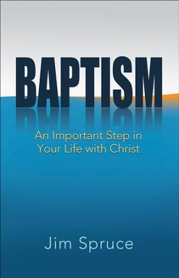 Baptism: An Important Step in Your Life with Christ  -     By: Jim Spruce