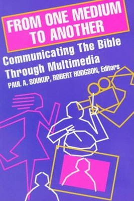 From One Medium to Another: Communicating the Bible Through Multimedia  -     By: Robert Hodgson