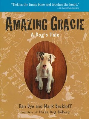 Amazing Gracie: A Dog's Tale   -     By: Dan Dye, Mark Beckloff