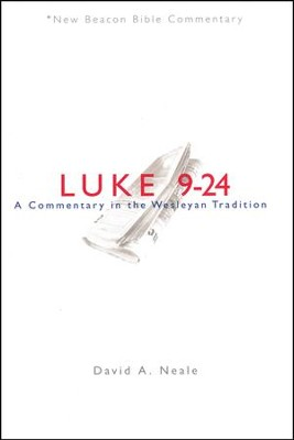 New Beacon Bible Commentary: Luke 9-24, A Commentary in the Wesleyan Tradition [NBBC]  -     By: David A. Neale