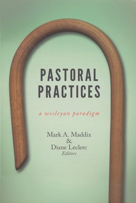 Pastoral Practices: A Wesleyan Paradigm  -     By: Diane LeClerc, Mark A Maddix