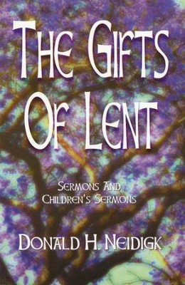 The Gifts of Lent   -     By: Donald H. Neidigk