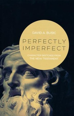 Perfectly Imperfect: Character Sketches from the New Testament  -     By: David A. Busic