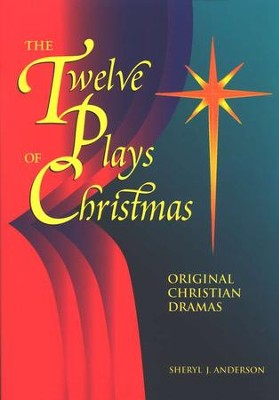 The Twelve Plays of Christmas: Original Christmas  Dramas  -     By: Sheryl J. Anderson