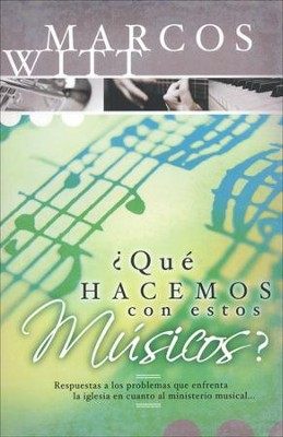 ¿Qué Hacemos con estos Músicos?  (What Shall We Do With These Musicians?)  -     By: Marcos Witt