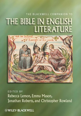 The Blackwell Companion to the Bible in English Literature  -     Edited By: Rebecca Lemon, Emma Mason, Jonathan Roberts     By: Rebecca Lemon(Eds.), Emma Mason(Eds.) & Jonathan Roberts(Eds.)