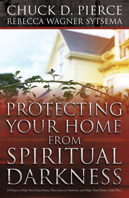 Protecting Your Home from Spiritual Darkness - eBook  -     By: Chuck D. Pierce, Rebecca Wagner Sytsema