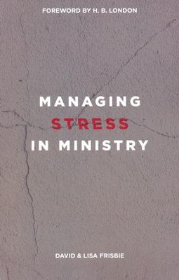 Managing Stress in Ministry  -     By: David Frisbie, Lisa Frisbie