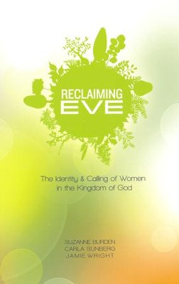 Reclaiming Eve: The Identity and Calling of Women in the Kingdom of God  -     By: S.M. Burden, C.D. Sunberg, J.A. Wright