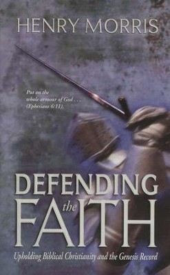 Defending the Faith: Upholding Biblical Christianity and the Genesis Record  -     By: Henry M. Morris
