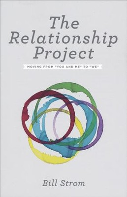 The Relationship Project: Moving from You and Me to We  -     By: Bill Strom