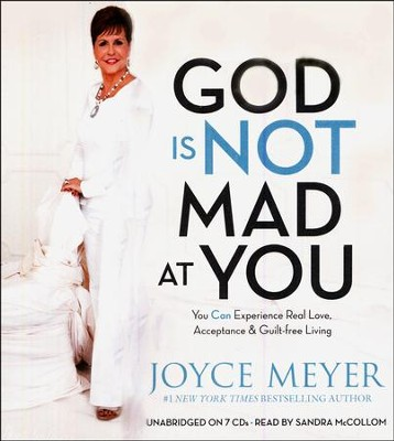 God Is Not Mad at You: You Can Experience Real Love, Acceptance & Guilt-free Living, Audio CD  -     By: Joyce Meyer