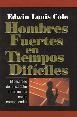 Hombres Fuertes en Tiempos Dificiles, Strong Men in Tough Times  -     By: Edwin Louis Cole