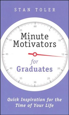 Minute Motivators for Graduates: Quick Inspiration for the Time of Your life  -     By: Stan Toler