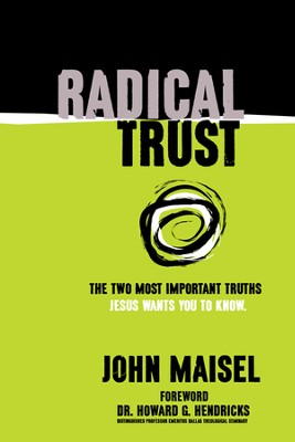 Radical Trust: The Two Most Important Truths Jesus Wants You to Know  -     By: John Maisel
