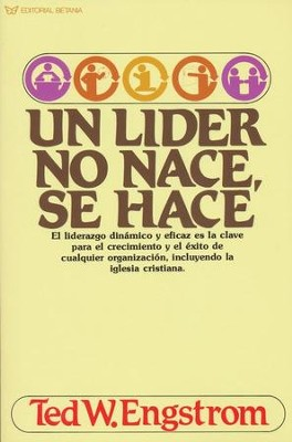Un L&#237der No Nace, Se Hace  The Making of a Christian Leader)  -     By: Ted W. Engstrom