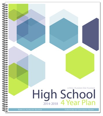 A Well-Planned Day High School 4 Year Planner (July 2014 -  June 2018)  -     By: Rebecca Scarlata Keliher