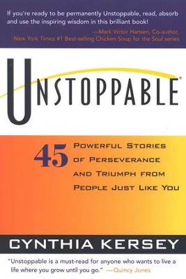 Unstoppable: 45 Powerful Stories of Perseverance and Triumph from People Just Like You  -     By: Cynthia Kersey