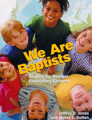 We Are Baptists: Studies for Younger Elementary  Children  -     By: Jeffrey Jones, Debra Sutton