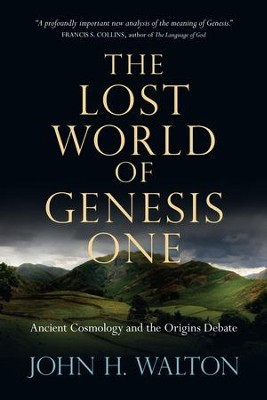 The Lost World of Genesis One: Ancient Cosmology and the Origins Debate - eBook  -     By: John H. Walton