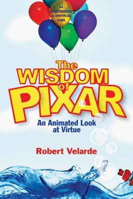 The Wisdom of Pixar: An Animated Look at Virtue - eBook  -     By: Robert Velarde