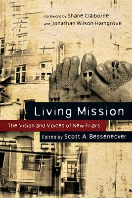 Living Mission: The Vision and Voices of New Friars - eBook  -     By: Scott A. Bessenecker, Shane Claiborne, Jonathan Wilson-Hartgrove