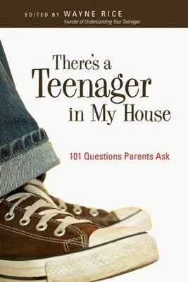 There's a Teenager in My House: 101 Questions Parents Ask - eBook  -     By: Wayne Rice