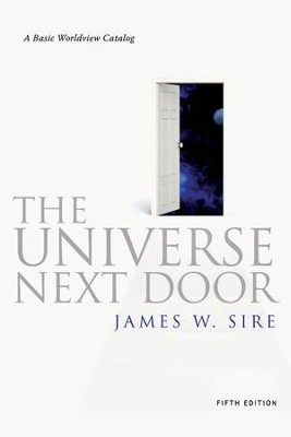 The Universe Next Door: A Basic Worldview Catalog, 5th Edition: A Basic Worldview Catalog - eBook  -     By: James W. Sire