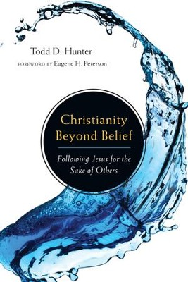 Christianity Beyond Belief: Following Jesus for the Sake of Others - eBook  -     By: Todd D. Hunter, Eugene H. Peterson