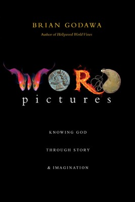 Word Pictures: Knowing God Through Story & Imagination - eBook  -     By: Brian Godawa
