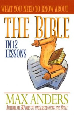 What You Need to Know About the Bible   -     By: Max Anders
