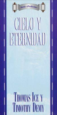 Cielo Y Eternidad Heavenly and Eternity, Spanish  -     By: Thomas Ice, Timothy Demy