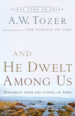 And He Dwelt Among Us: Teachings From the Gospel of John - eBook  -     By: A.W. Tozer