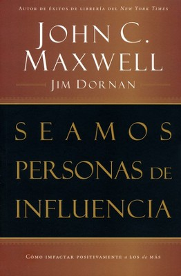 Seamos Personas de Influencia  (Becoming a Person of Influence)  -     By: John C. Maxwell, Jim Dornan