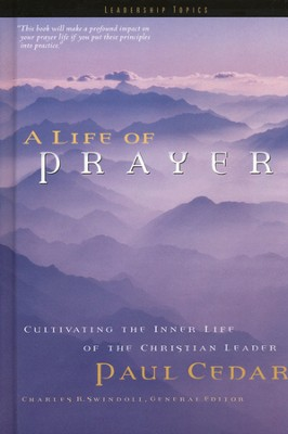 A Life of Prayer: Cultivating the Inner Life of the Christian Leader  -     By: Paul Cedar