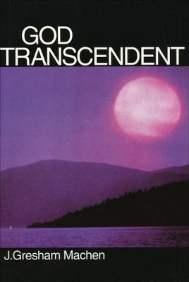 God Transcendent   -     By: J. Gresham Machen