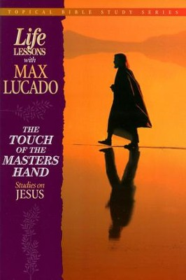 The Touch of the Masters Hand: Studies on Jesus - eBook  -     By: Max Lucado